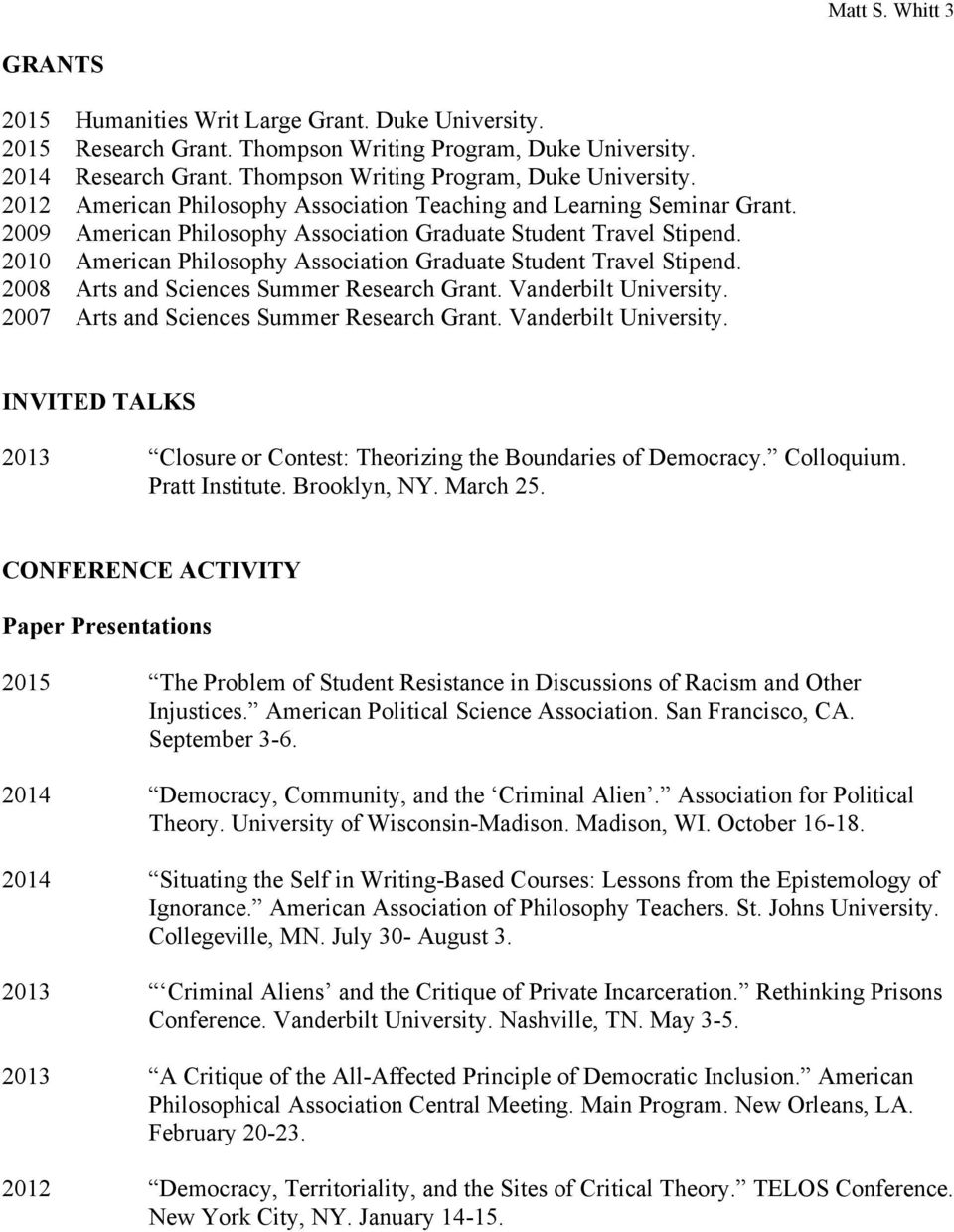 2010 American Philosophy Association Graduate Student Travel Stipend. 2008 Arts and Sciences Summer Research Grant. Vanderbilt University. 2007 Arts and Sciences Summer Research Grant.