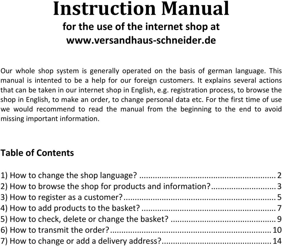 For the first time of use we would recommend to read the manual from the beginning to the end to avoid missing important information. Table of Contents 1) How to change the shop language?