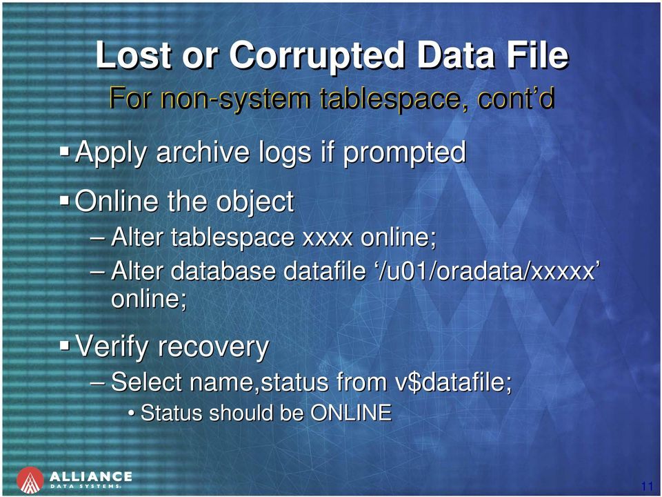 online; Alter database datafile /u01/oradata/xxxxx online; Verify