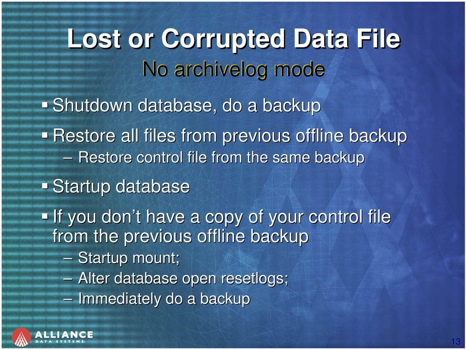 backup Startup database If you don t have a copy of your control file from the