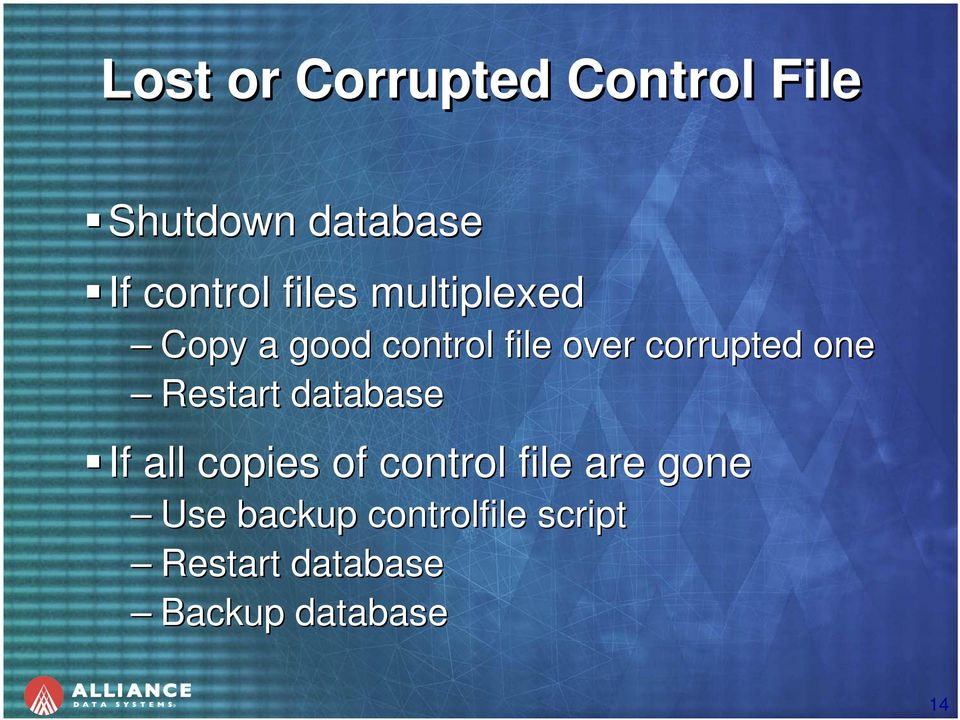 one Restart database If all copies of control file are gone