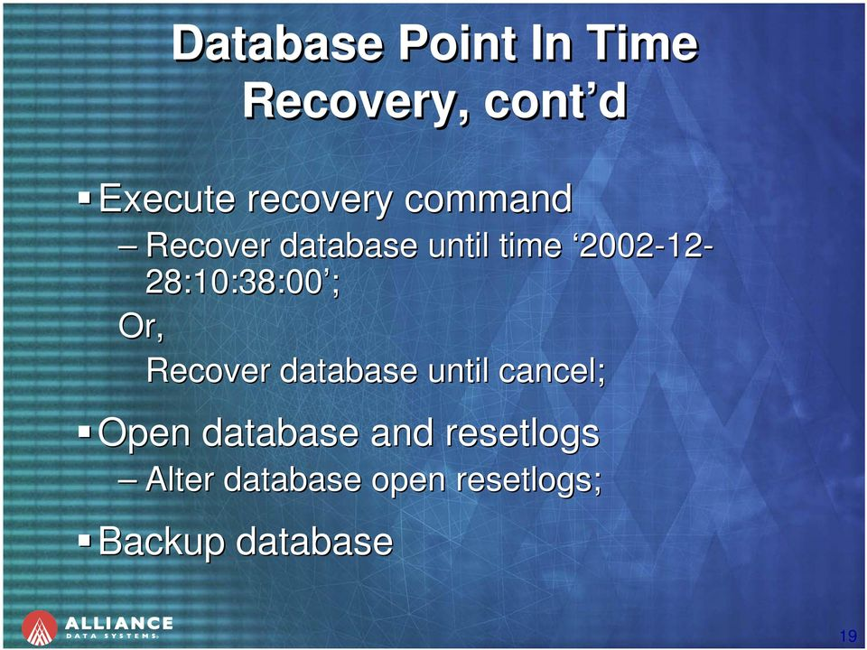 ; Or, Recover database until cancel; Open database and