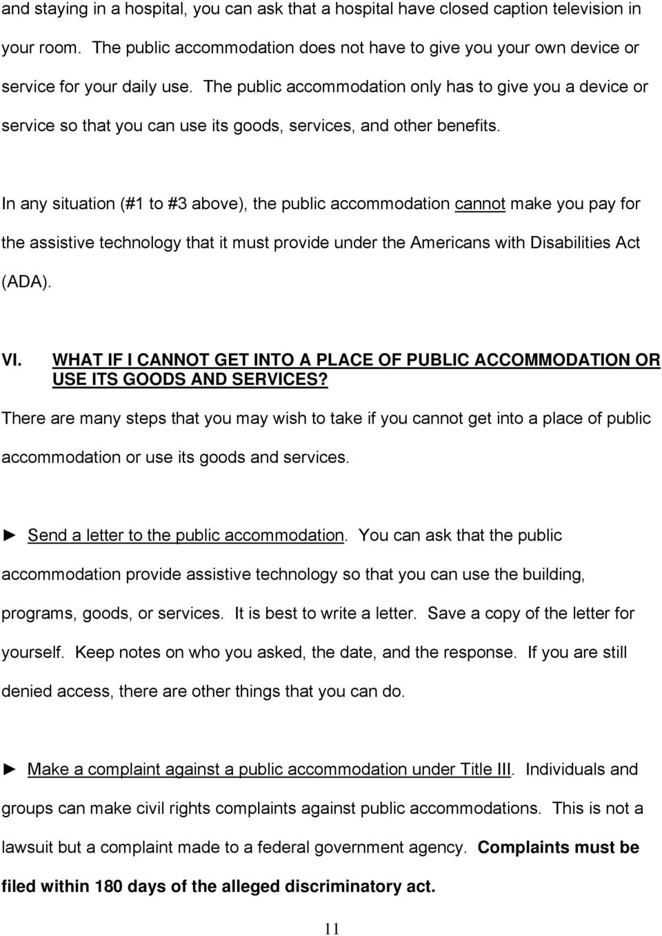 In any situation (#1 to #3 above), the public accommodation cannot make you pay for the assistive technology that it must provide under the Americans with Disabilities Act (ADA). VI.