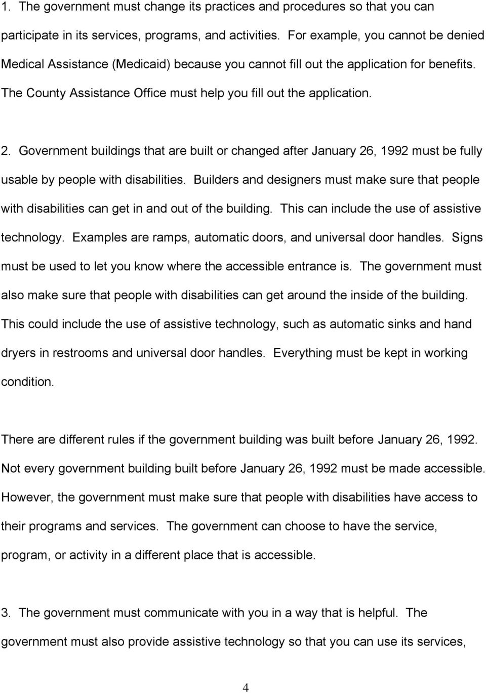 Government buildings that are built or changed after January 26, 1992 must be fully usable by people with disabilities.