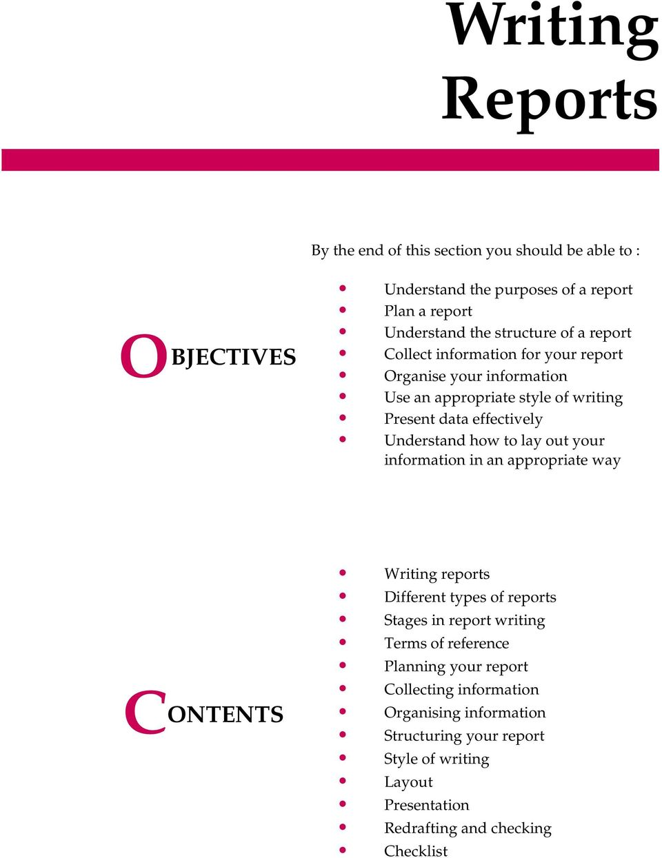 Understand how to lay out your information in an appropriate way C ONTENTS Writing reports Different types of reports Stages in report writing Terms of