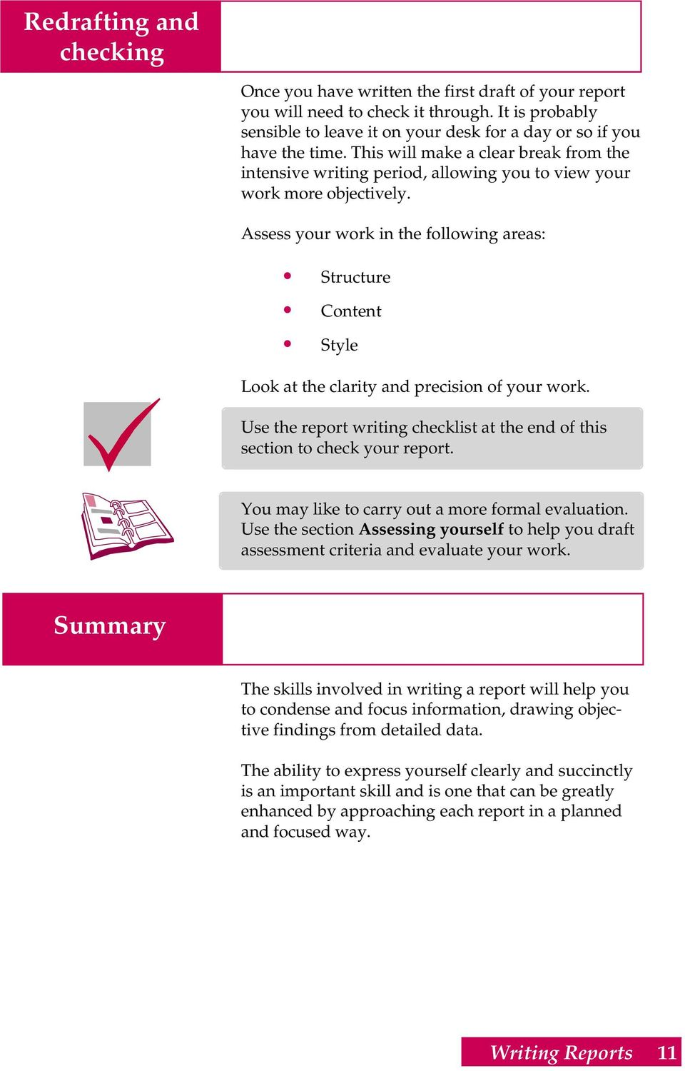 Assess your work in the following areas: Structure Content Style Look at the clarity and precision of your work. Use the report writing checklist at the end of this section to check your report.