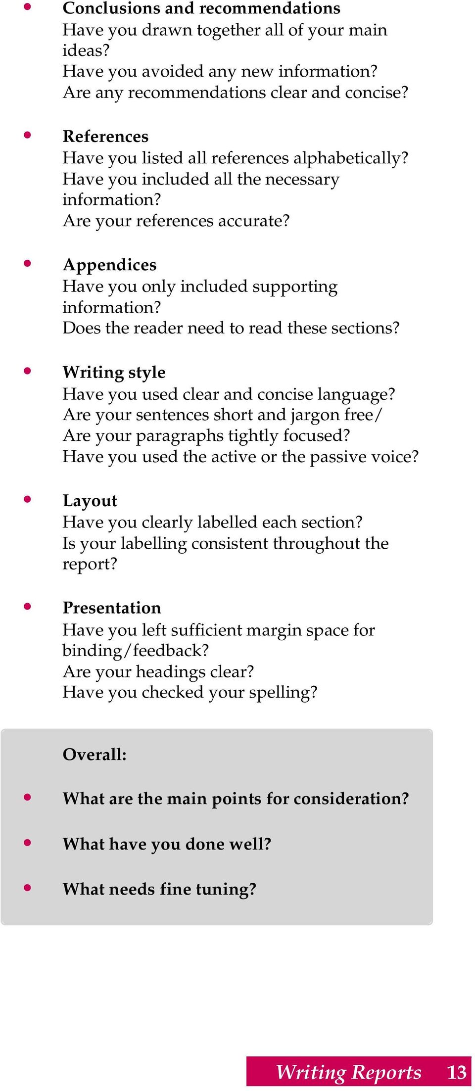 Does the reader need to read these sections? Writing style Have you used clear and concise language? Are your sentences short and jargon free/ Are your paragraphs tightly focused?