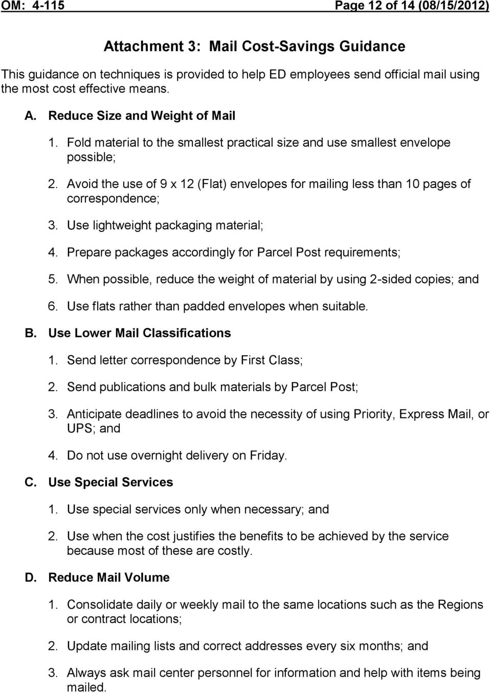 Use lightweight packaging material; 4. Prepare packages accordingly for Parcel Post requirements; 5. When possible, reduce the weight of material by using 2-sided copies; and 6.
