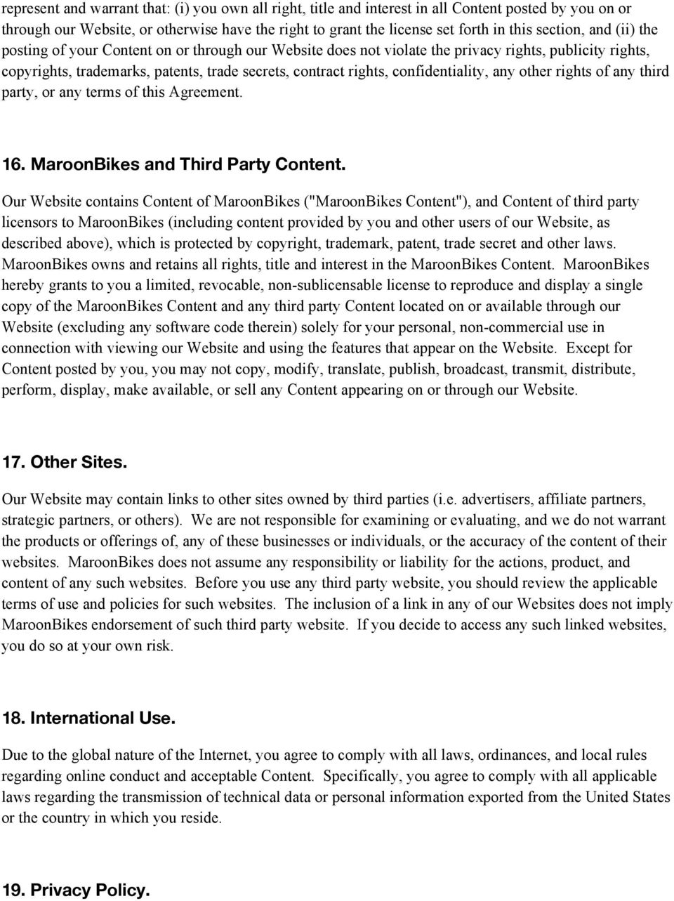 confidentiality, any other rights of any third party, or any terms of this Agreement. 16. MaroonBikes and Third Party Content.
