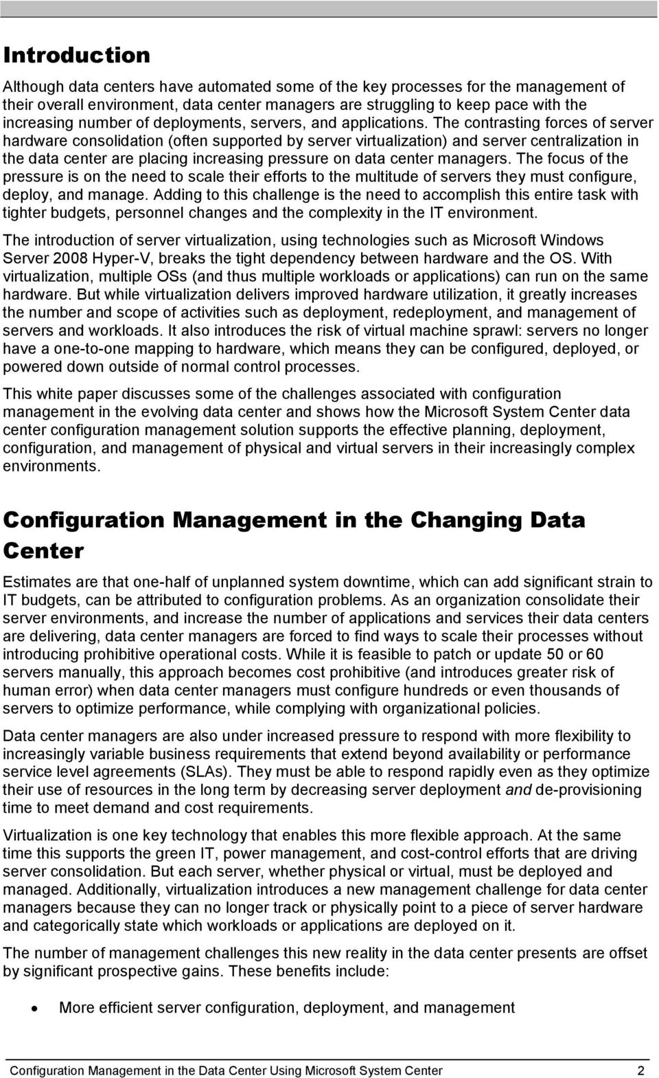 The contrasting forces of server hardware consolidation (often supported by server virtualization) and server centralization in the data center are placing increasing pressure on data center managers.