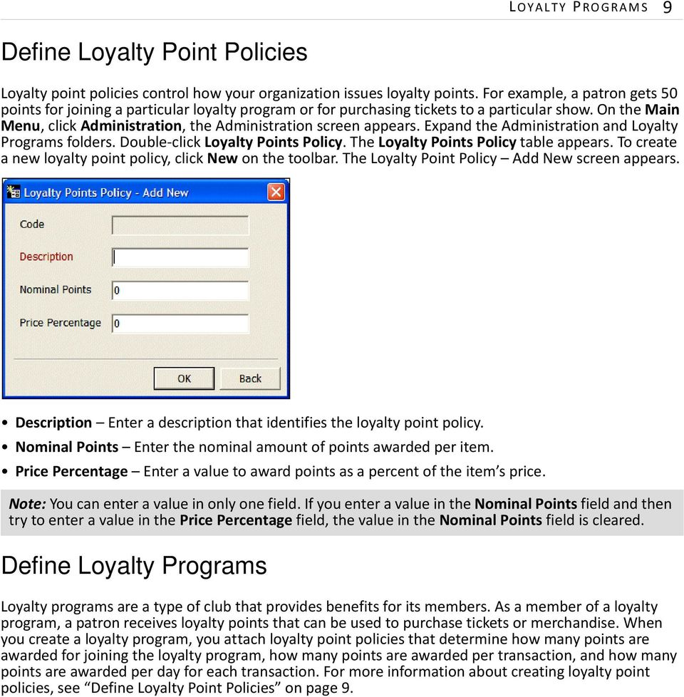 Expand the Administration and Loyalty Programs folders. Double-click Loyalty Points Policy. The Loyalty Points Policy table appears. To create a new loyalty point policy, click New on the toolbar.