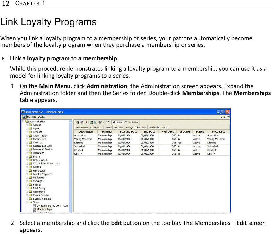 Link a loyalty program to a membership While this procedure demonstrates linking a loyalty program to a membership, you can use it as a model for linking loyalty programs