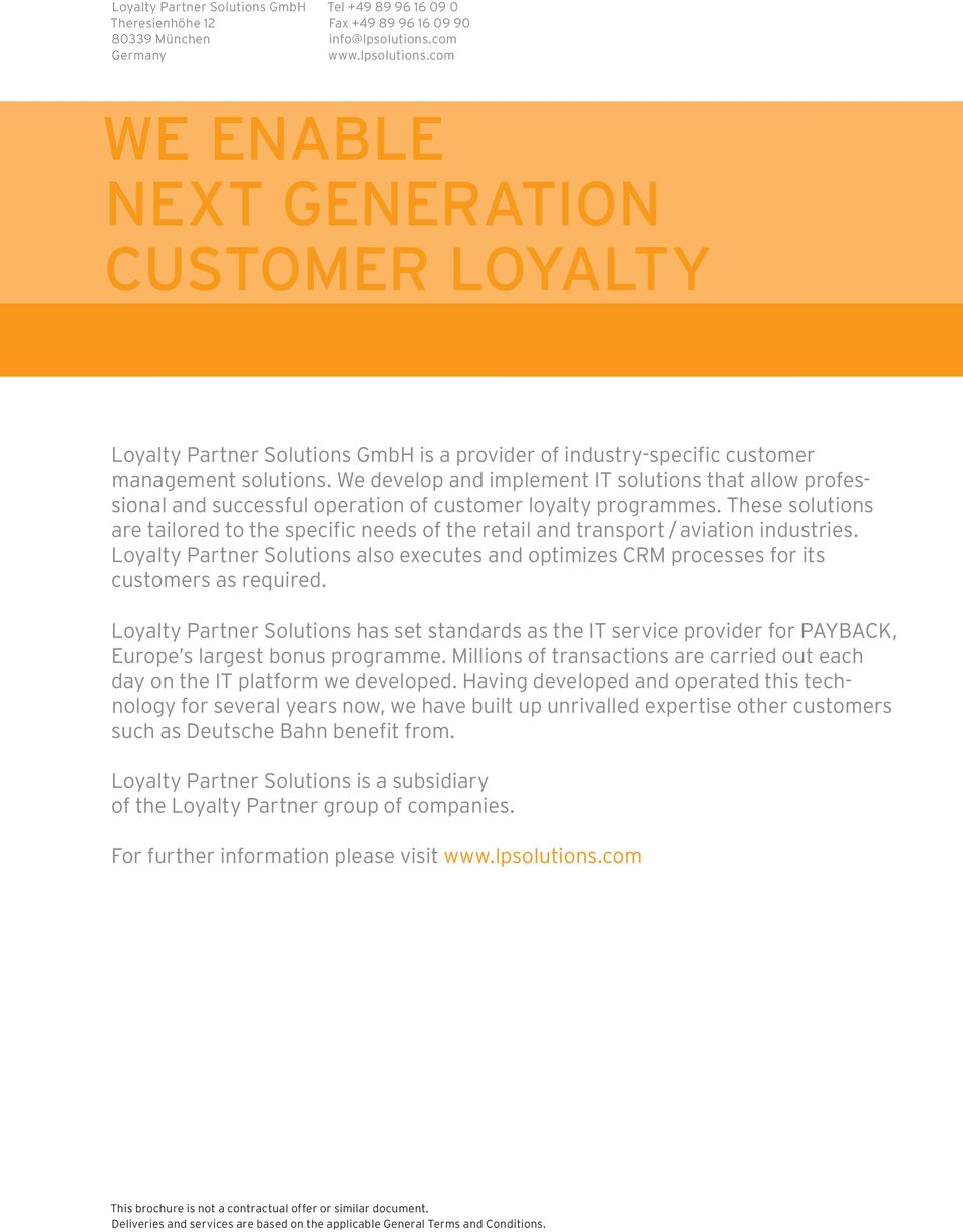 We develop and implement IT solutions that allow professional and successful operation of customer loyalty programmes.