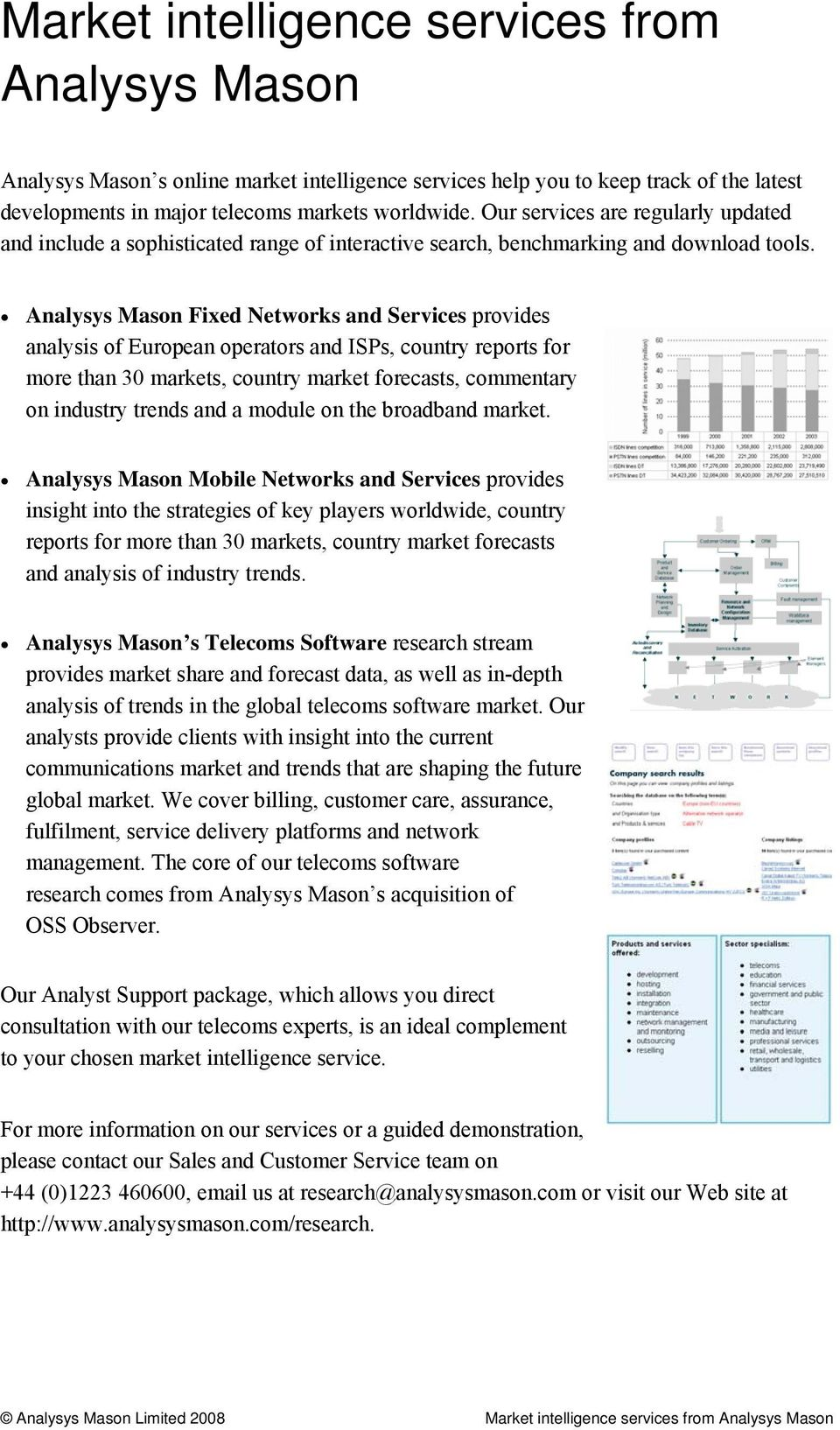 Analysys Mason Fixed Networks and Services provides analysis of European operators and ISPs, country reports for more than 30 markets, country market forecasts, commentary on industry trends and a