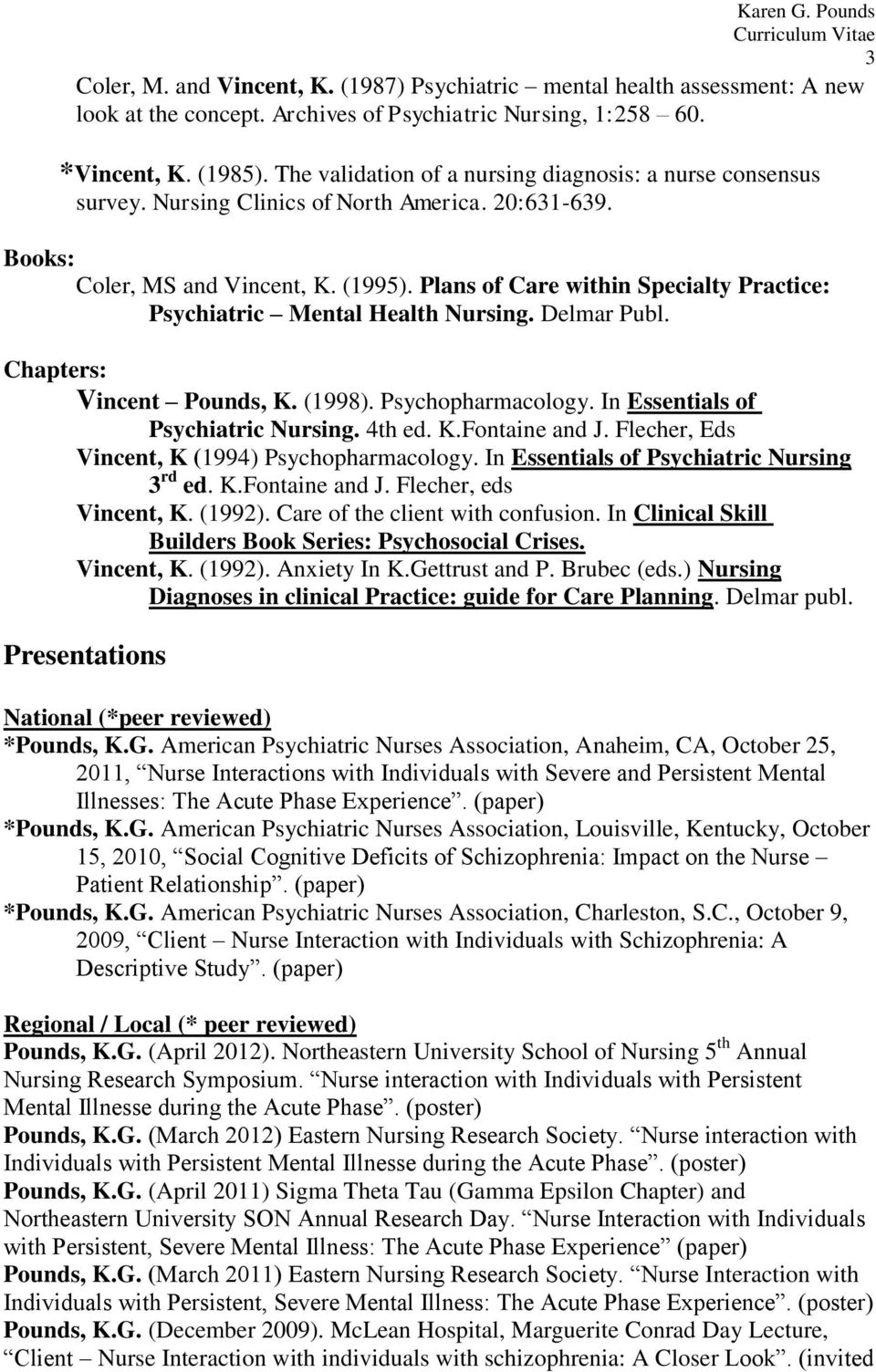 Plans of Care within Specialty Practice: Psychiatric Mental Health Nursing. Delmar Publ. Chapters: Vincent Pounds, K. (1998). Psychopharmacology. In Essentials of Psychiatric Nursing. 4th ed. K.Fontaine and J.