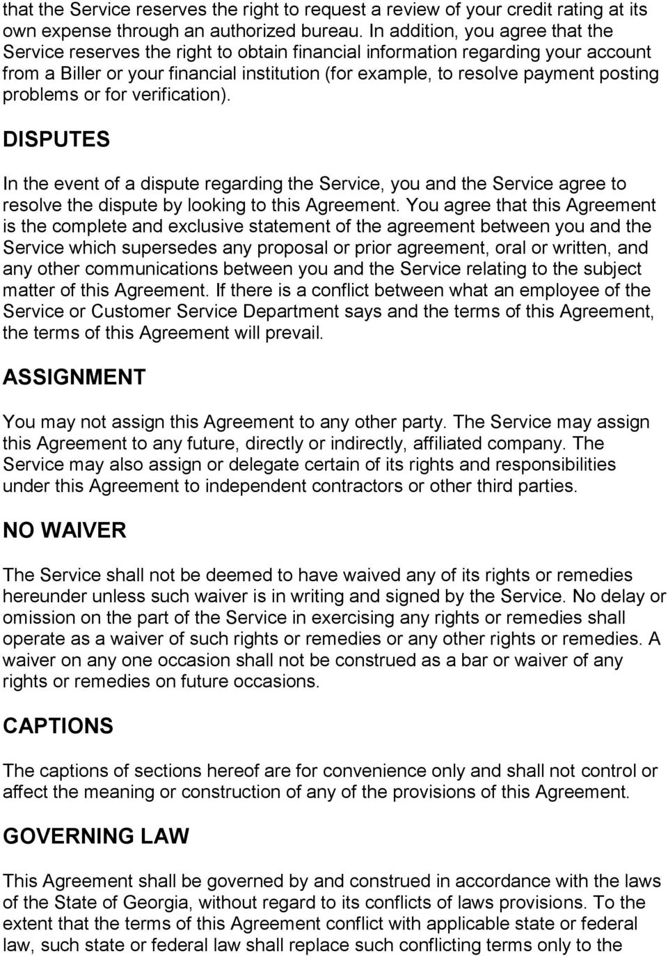 problems or for verification). DISPUTES In the event of a dispute regarding the Service, you and the Service agree to resolve the dispute by looking to this Agreement.