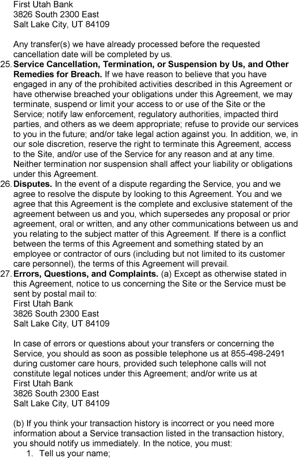 If we have reason to believe that you have engaged in any of the prohibited activities described in this Agreement or have otherwise breached your obligations under this Agreement, we may terminate,