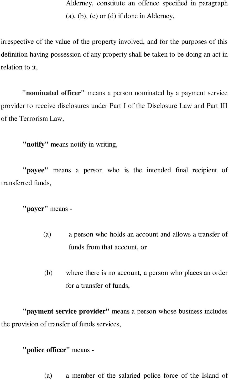 "Law and Part III of the Terrorism Law, ""notify"" means notify in writing, ""payee"" means a person who is the intended final recipient of transferred funds, ""payer"" means - a person who holds an account"