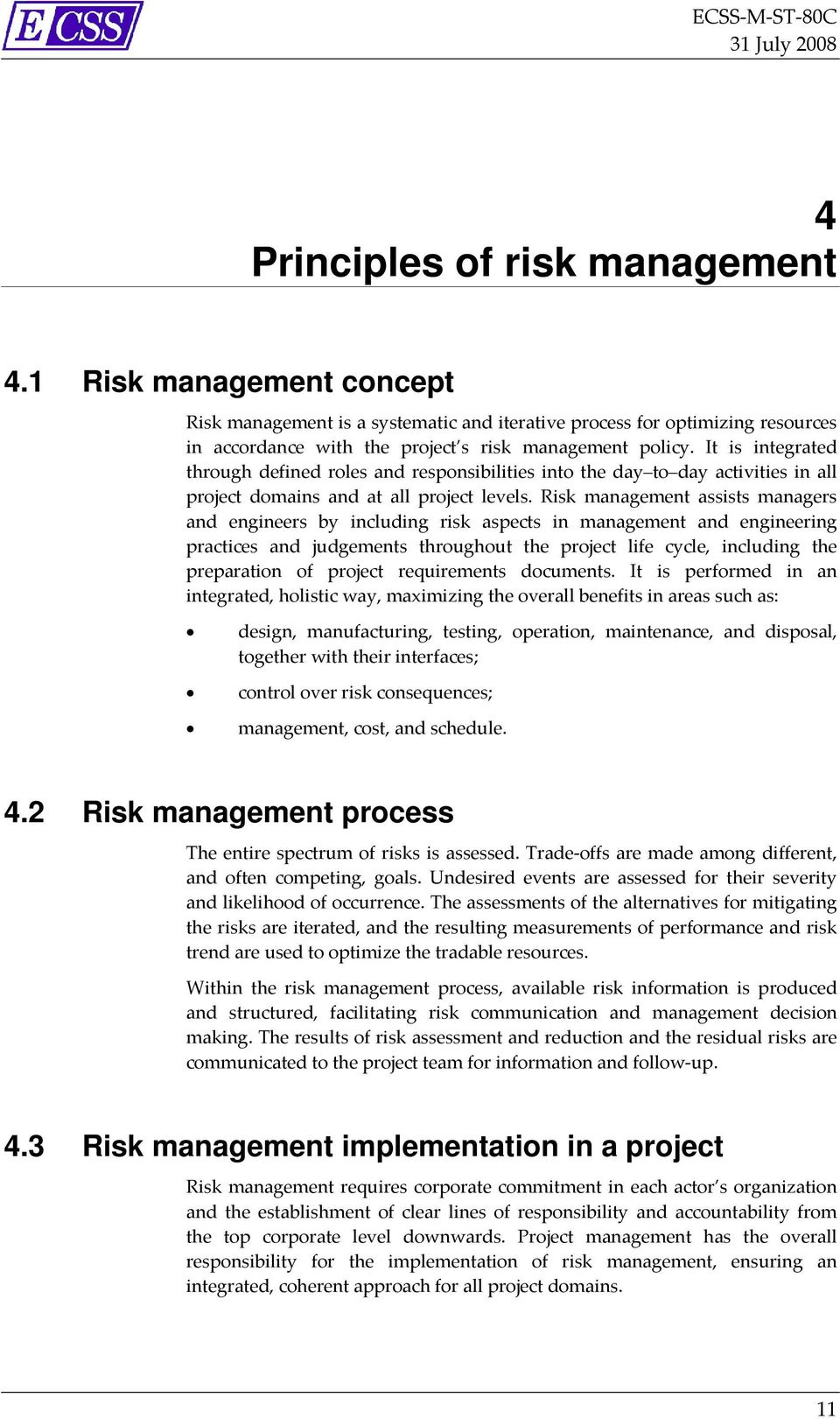 Risk management assists managers and engineers by including risk aspects in management and engineering practices and judgements throughout the project life cycle, including the preparation of project