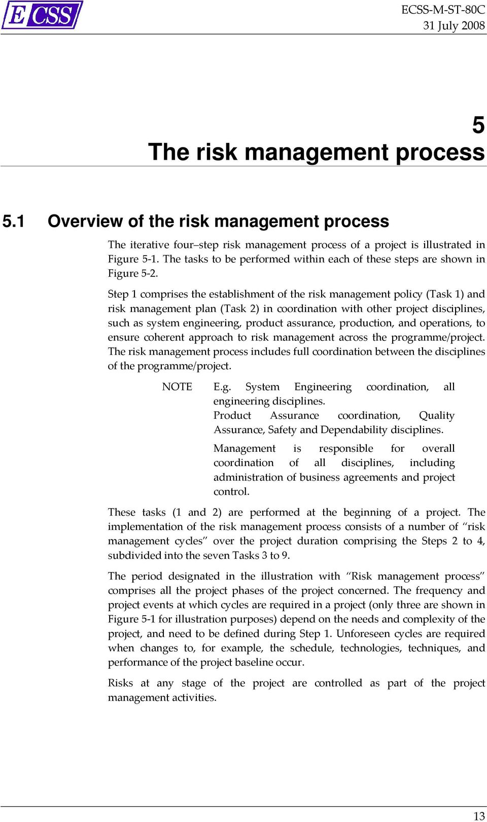 Step 1 comprises the establishment of the risk management policy (Task 1) and risk management plan (Task 2) in coordination with other project disciplines, such as system engineering, product