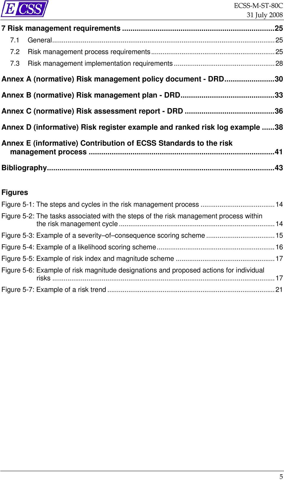 ..36 Annex D (informative) Risk register example and ranked risk log example...38 Annex E (informative) Contribution of ECSS Standards to the risk management process...41 Bibliography.