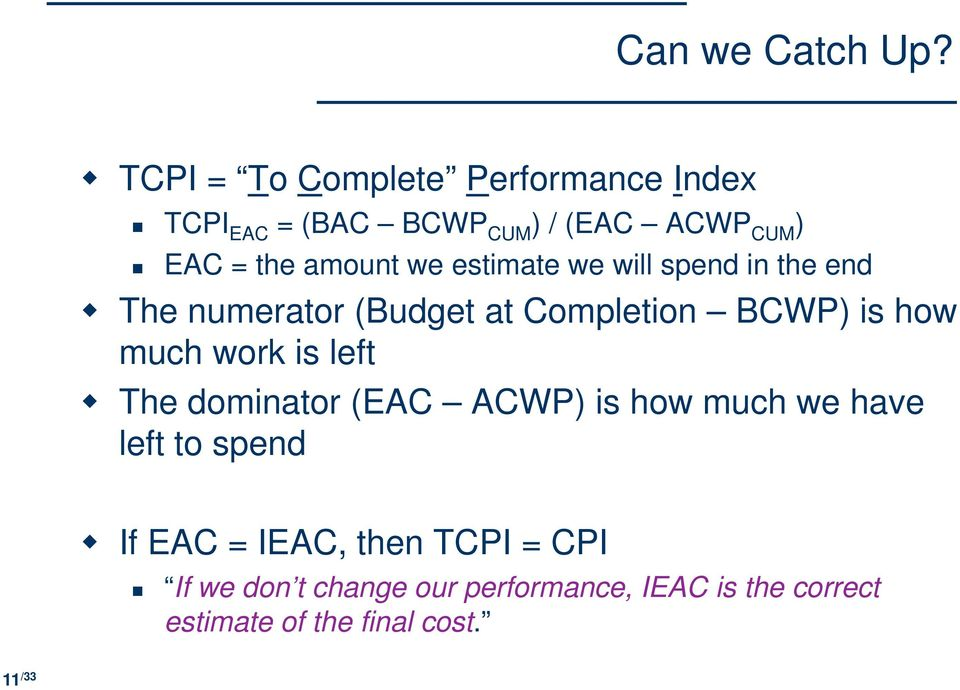 we estimate we will spend in the end The numerator (Budget at Completion BCWP) is how much work is