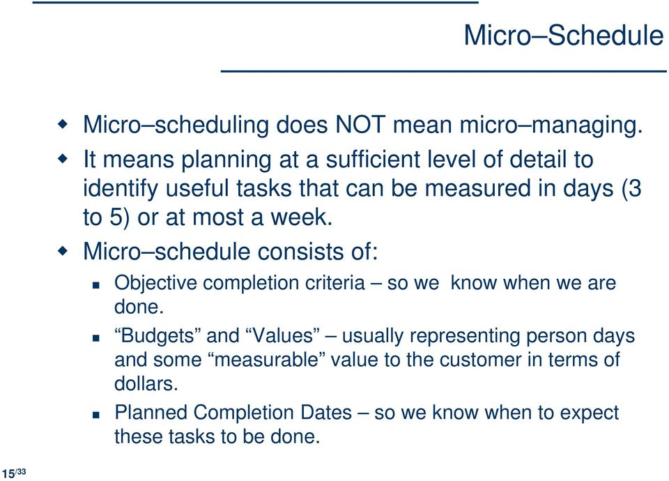 most a week. Micro schedule consists of: Objective completion criteria so we know when we are done.