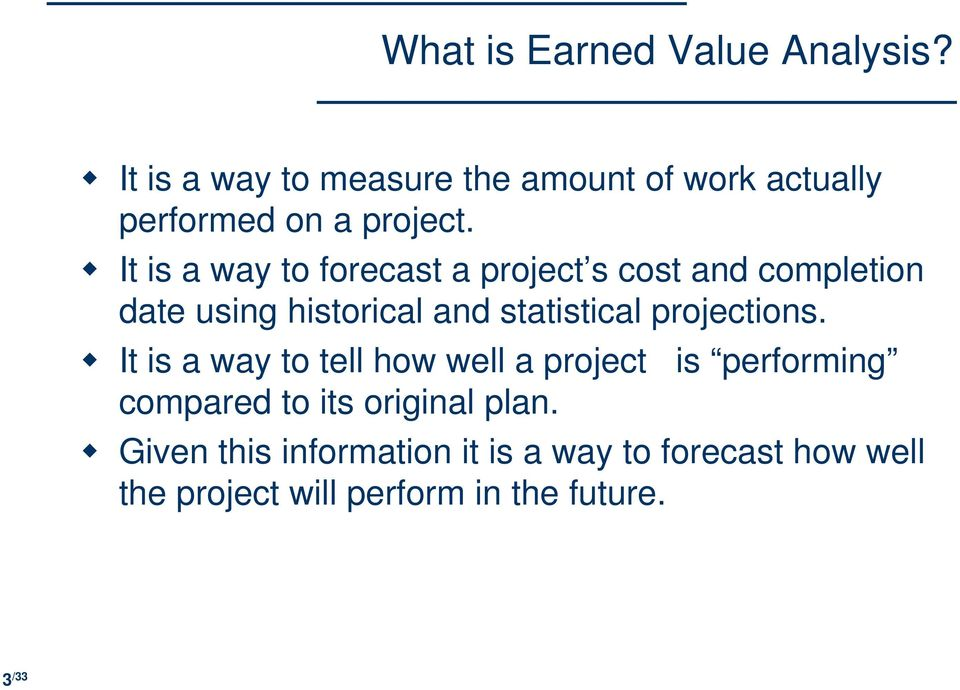 It is a way to forecast a project s cost and completion date using historical and statistical