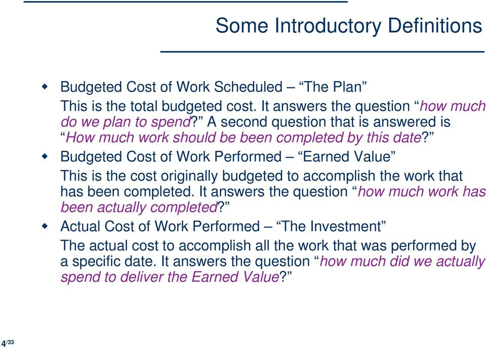 Budgeted Cost of Work Performed Earned Value This is the cost originally budgeted to accomplish the work that has been completed.