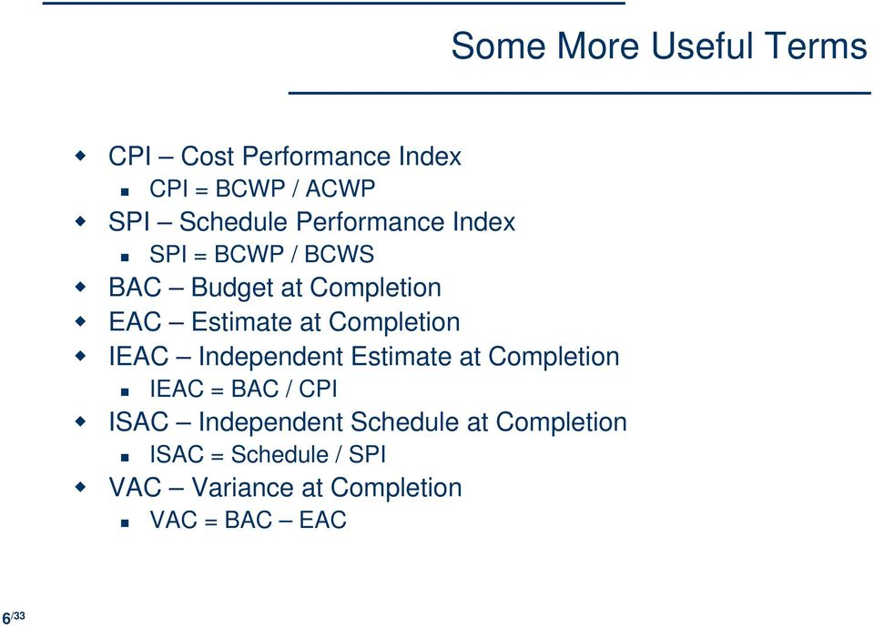 Completion IEAC Independent Estimate at Completion IEAC = BAC / CPI ISAC