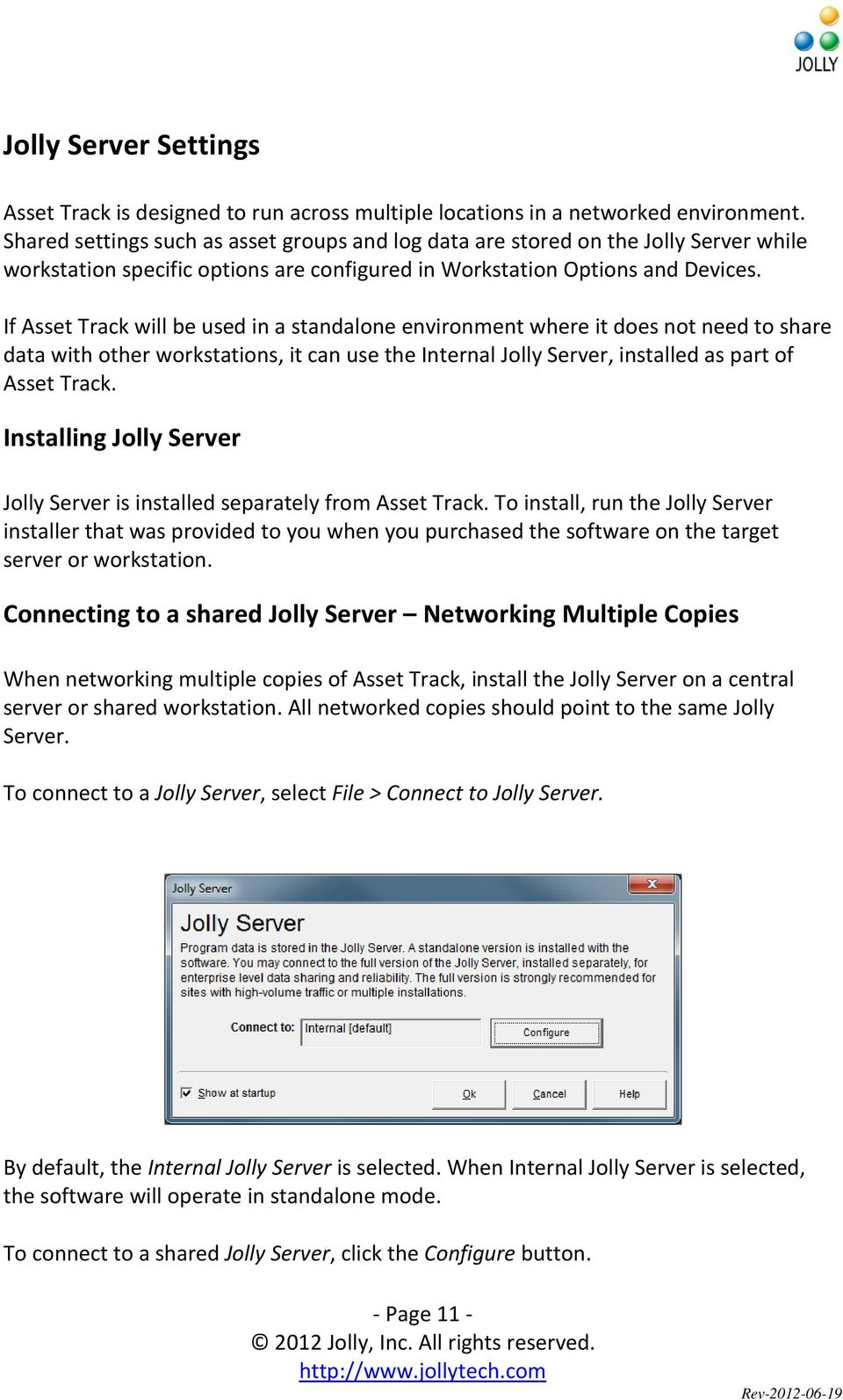 If Asset Track will be used in a standalone environment where it does not need to share data with other workstations, it can use the Internal Jolly Server, installed as part of Asset Track.