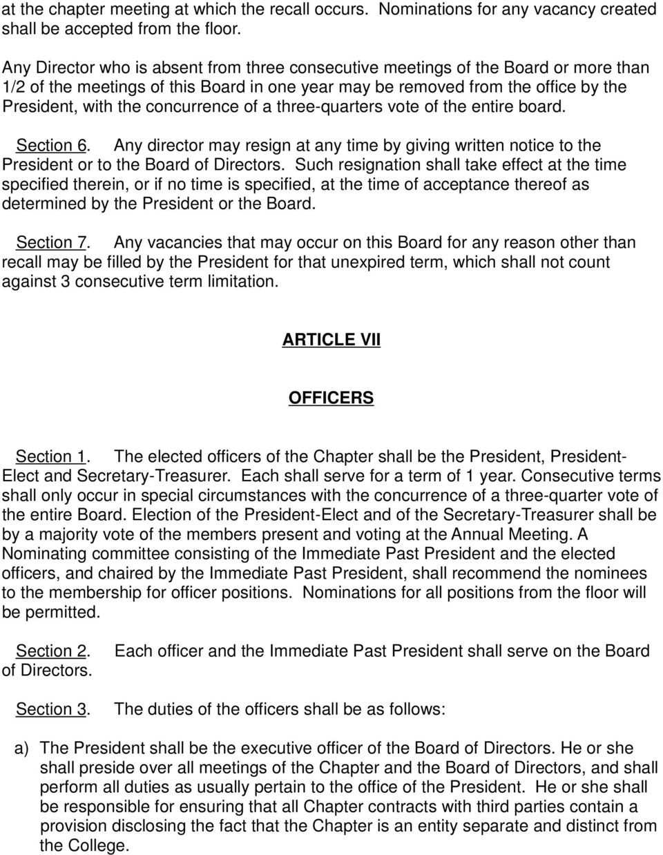 concurrence of a three-quarters vote of the entire board. Section 6. Any director may resign at any time by giving written notice to the President or to the Board of Directors.