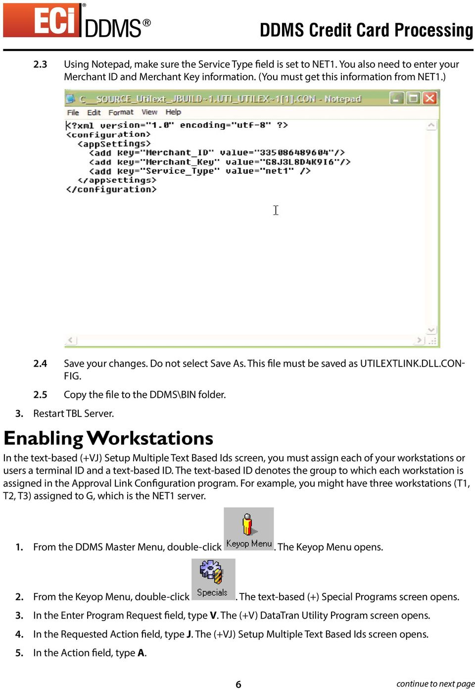 Enabling Workstations In the text-based (+VJ) Setup Multiple Text Based Ids screen, you must assign each of your workstations or users a terminal ID and a text-based ID.