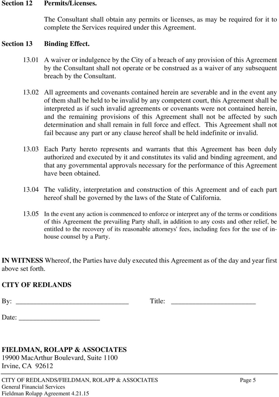 01 A waiver or indulgence by the City of a breach of any provision of this Agreement by the Consultant shall not operate or be construed as a waiver of any subsequent breach by the Consultant. 13.