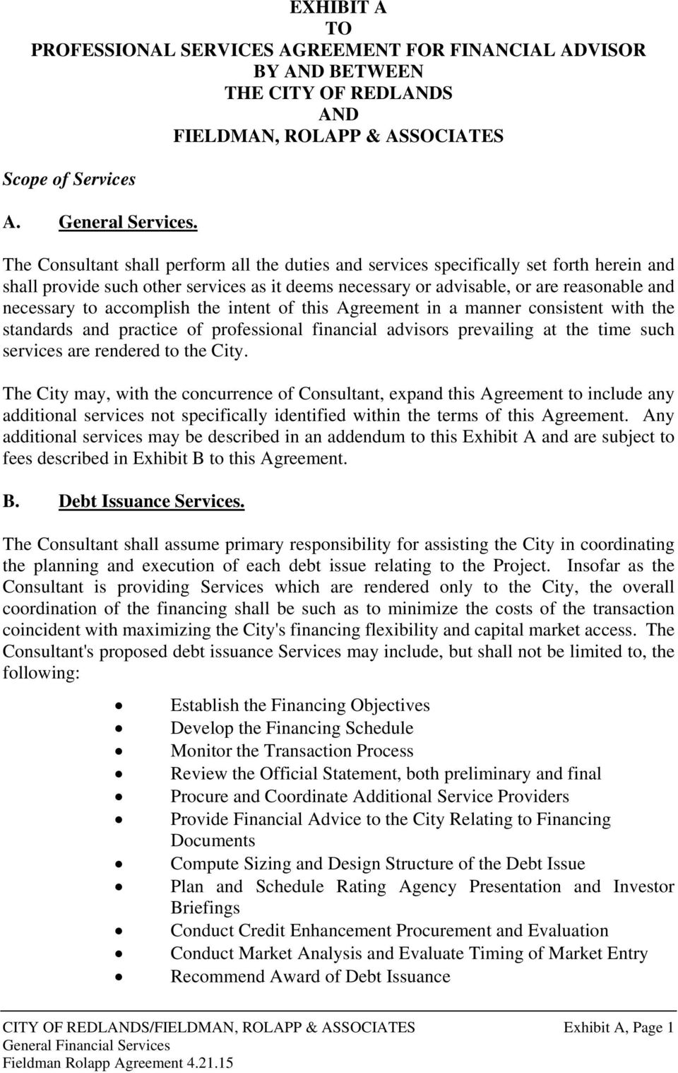 accomplish the intent of this Agreement in a manner consistent with the standards and practice of professional financial advisors prevailing at the time such services are rendered to the City.