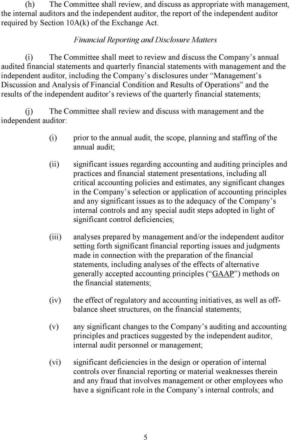 Financial Reporting and Disclosure Matters The Committee shall meet to review and discuss the Company s annual audited financial statements and quarterly financial statements with management and the