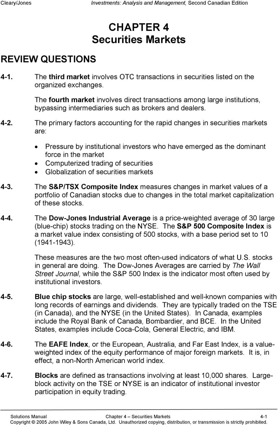 The primary factors accounting for the rapid changes in securities markets are: Pressure by institutional investors who have emerged as the dominant force in the market Computerized trading of