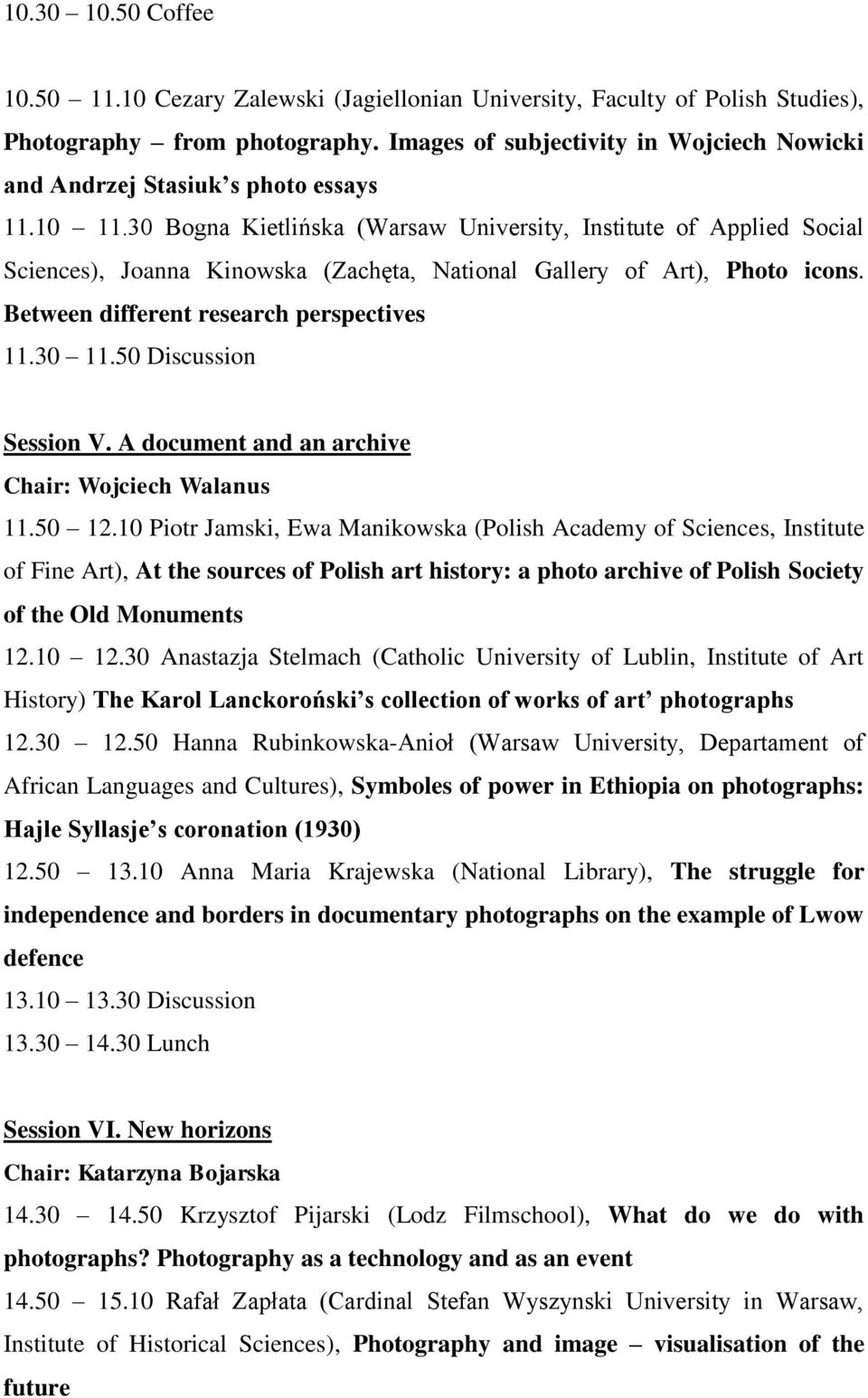 30 Bogna Kietlińska (Warsaw University, Institute of Applied Social Sciences), Joanna Kinowska (Zachęta, National Gallery of Art), Photo icons. Between different research perspectives 11.30 11.
