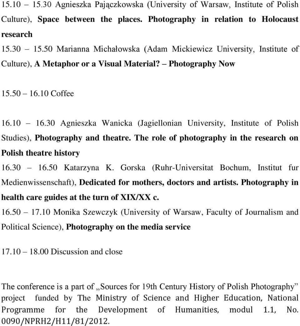 30 Agnieszka Wanicka (Jagiellonian University, Institute of Polish Studies), Photography and theatre. The role of photography in the research on Polish theatre history 16.30 16.50 Katarzyna K.