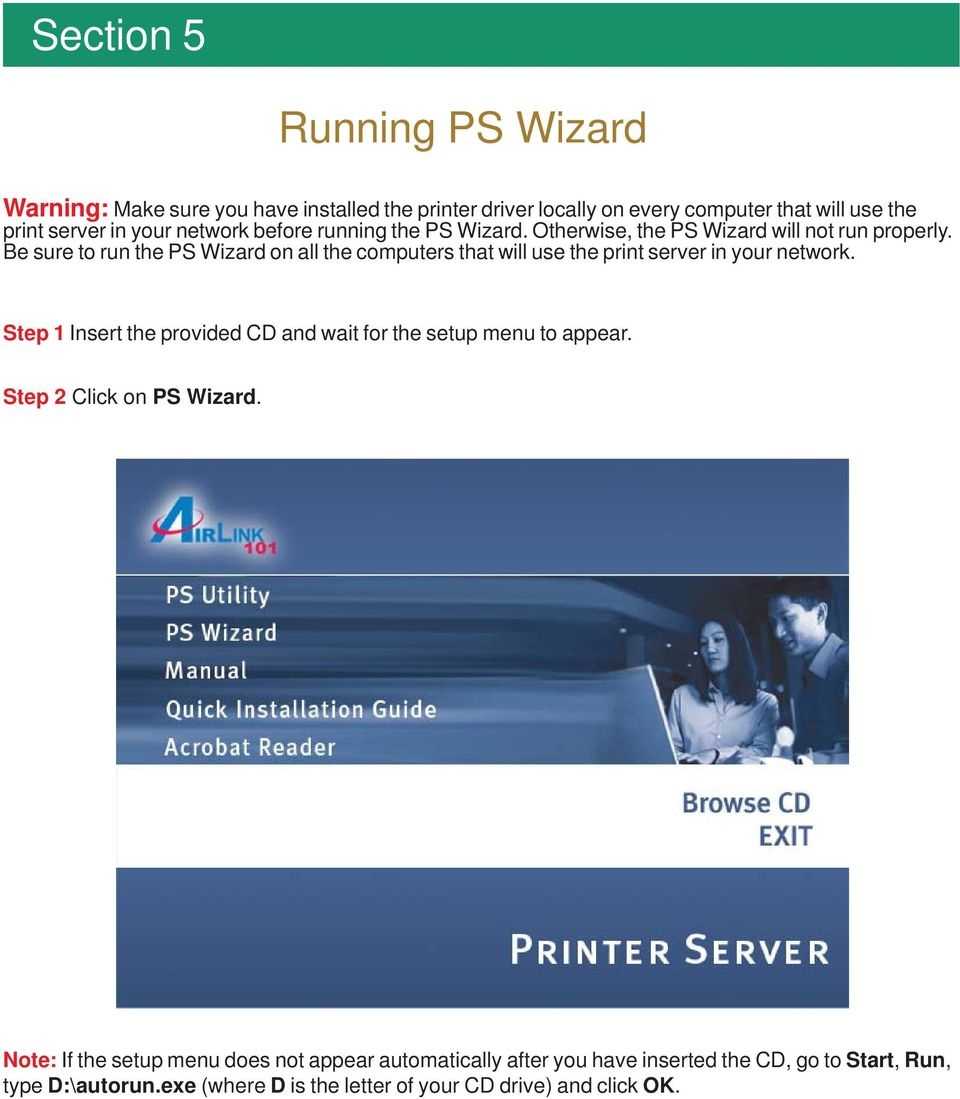 Be sure to run the PS Wizard on all the computers that will use the print server in your network.