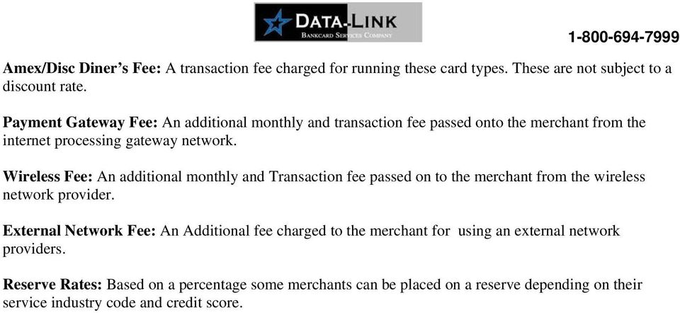 Wireless Fee: An additional monthly and Transaction fee passed on to the merchant from the wireless network provider.