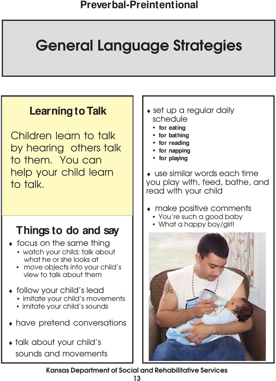 schedule for eating for bathing for reading for napping for playing use similar words each time you play with, feed, bathe, and read with your child make positive comments You re