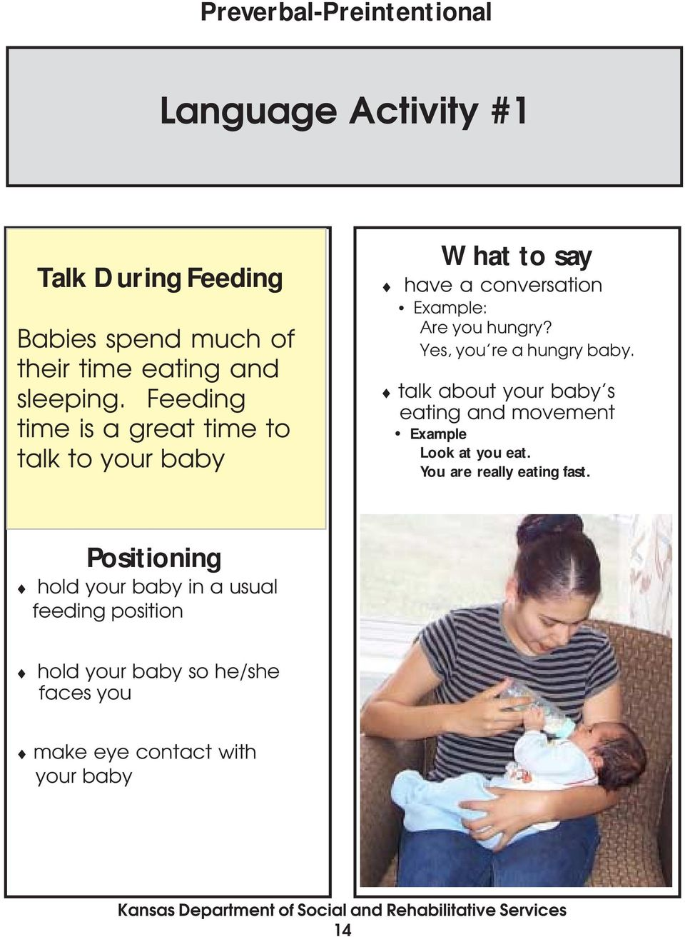 Yes, you re a hungry baby. talk about your baby s eating and movement Example Look at you eat.