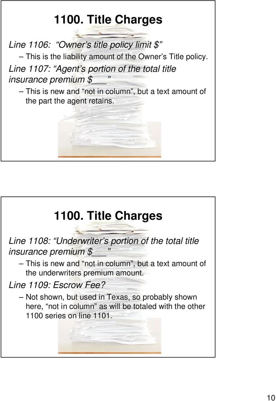1100. Title Charges Line 1108: Underwriter s portion of the total title insurance premium $ This is new and not in column, but a text amount of the