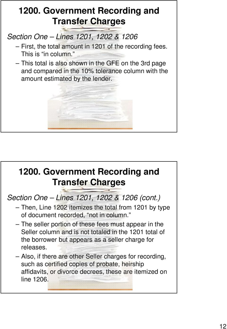 Government Recording and Transfer Charges Section One Lines 1201, 1202 & 1206 (cont.) Then, Line 1202 itemizes the total from 1201 by type of document recorded, not in column.