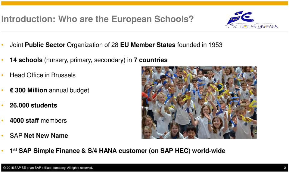 secondary) in 7 countries Head Office in Brussels 300 Million annual budget 26.