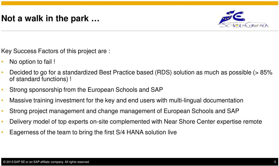 Strong sponsorship from the European Schools and SAP Massive training investment for the key and end users with multi-lingual documentation Strong project