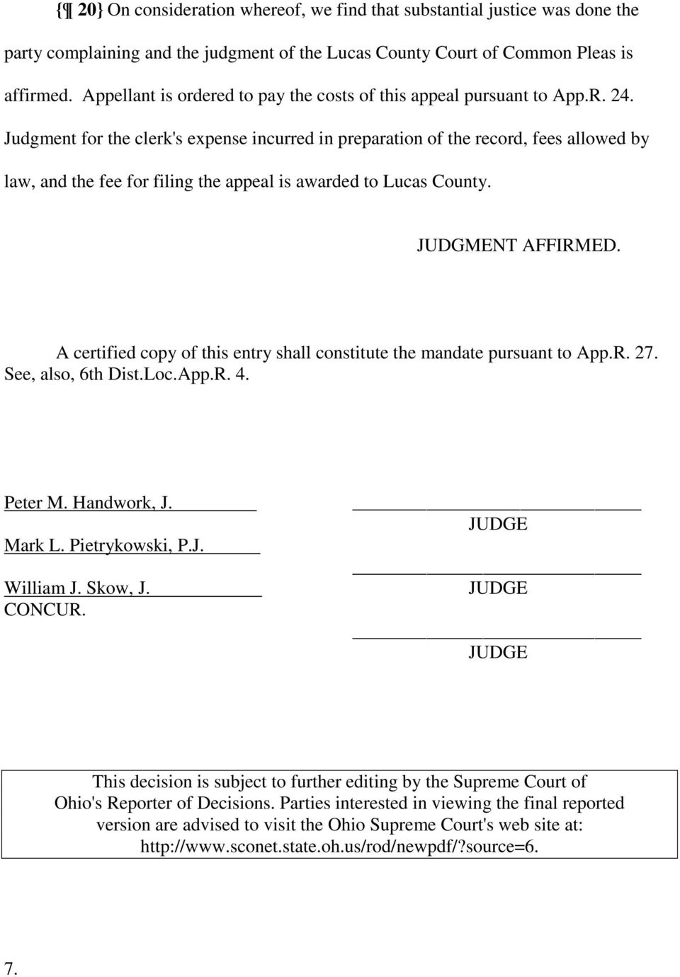 Judgment for the clerk's expense incurred in preparation of the record, fees allowed by law, and the fee for filing the appeal is awarded to Lucas County. JUDGMENT AFFIRMED.