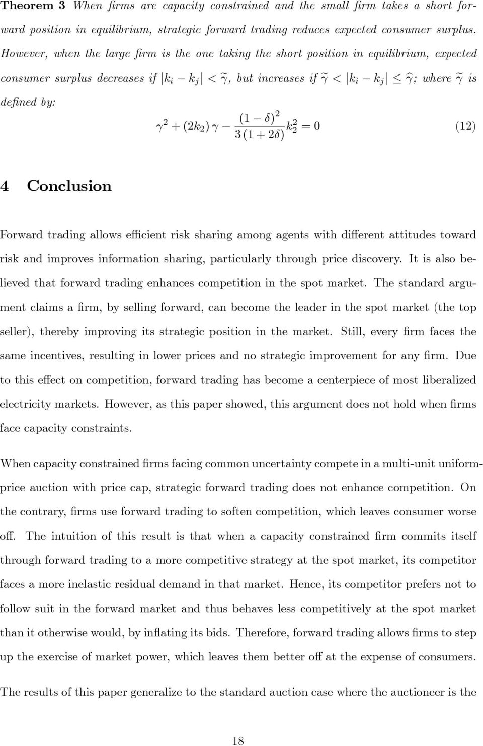 2 ) (1 ) 2 3 (1 + 2) k2 2 = 0 (12) 4 Conclusion Forward trading allows e cient risk sharing among agents with di erent attitudes toward risk and improves information sharing, particularly through