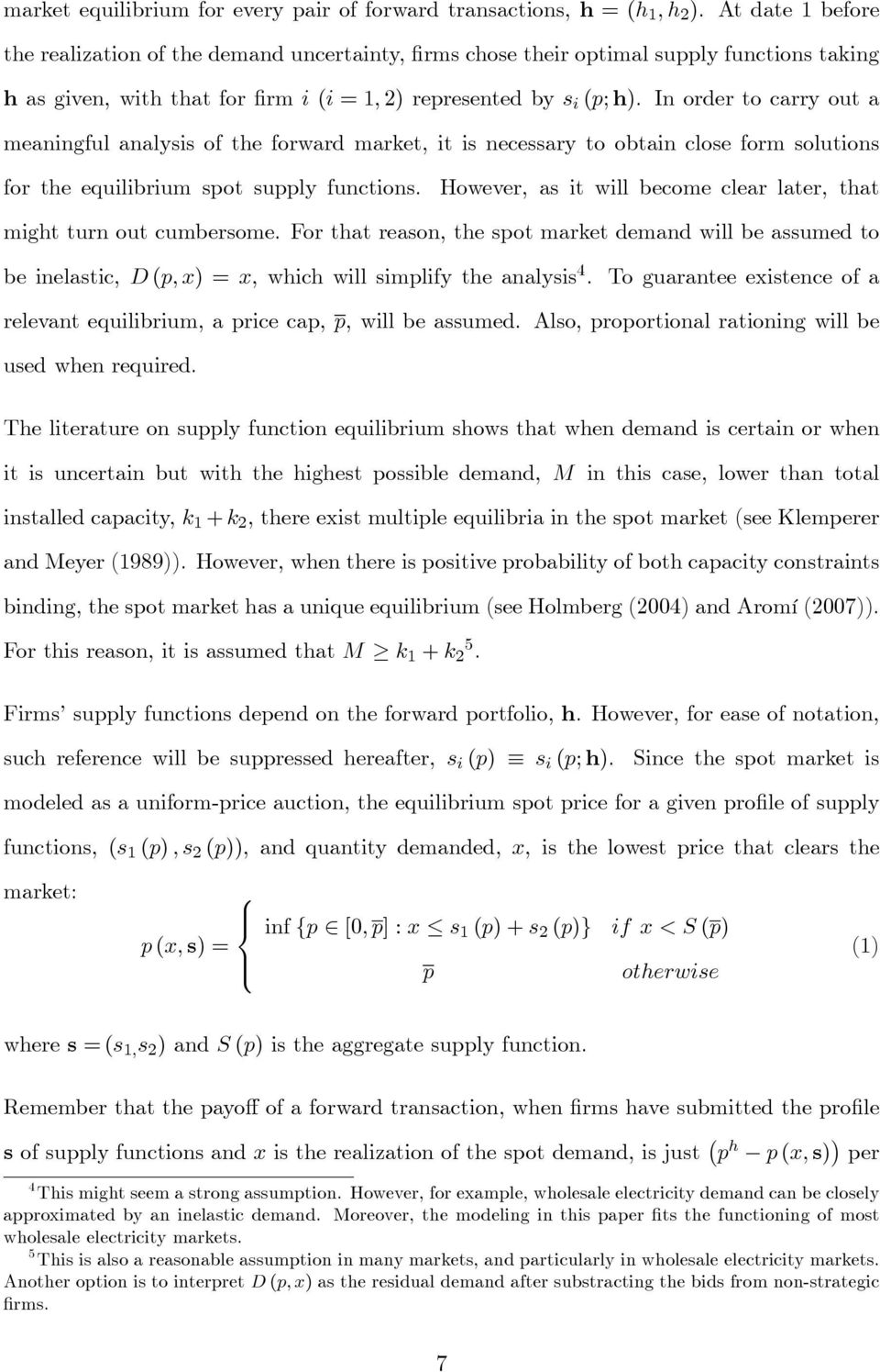 In order to carry out a meaningful analysis of the forward market, it is necessary to obtain close form solutions for the equilibrium spot supply functions.